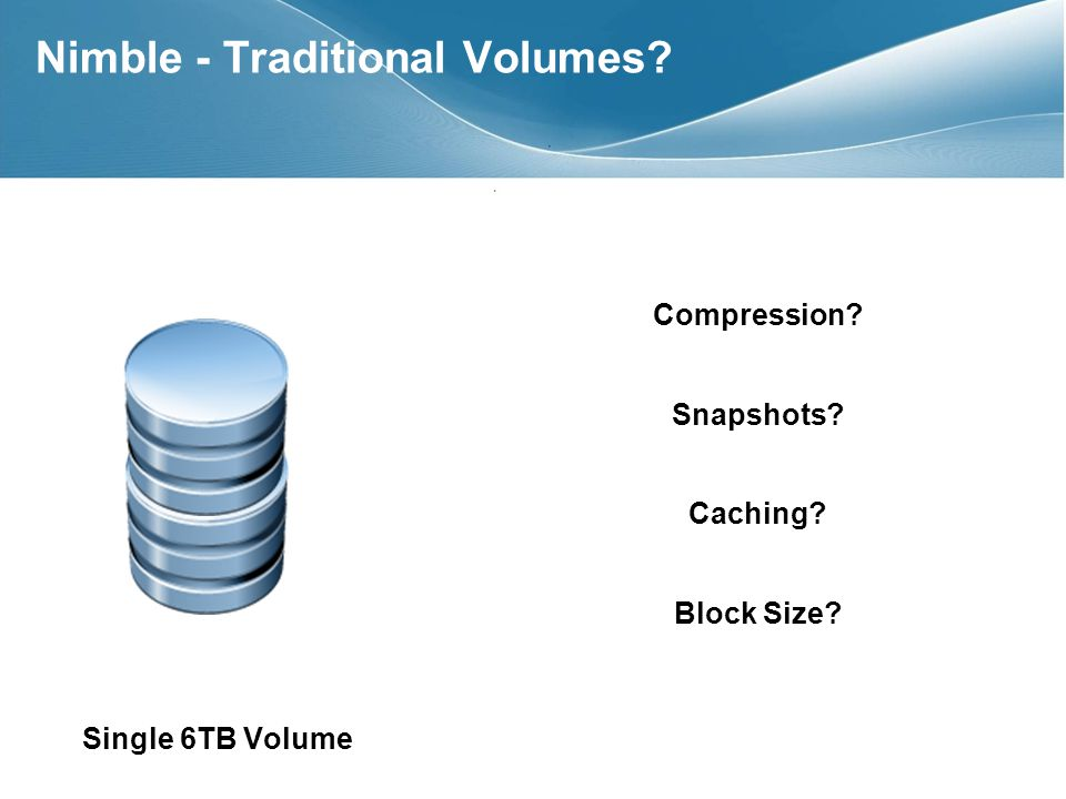 Compression Snapshots Caching Block Size Single 6TB Volume Nimble - Traditional Volumes
