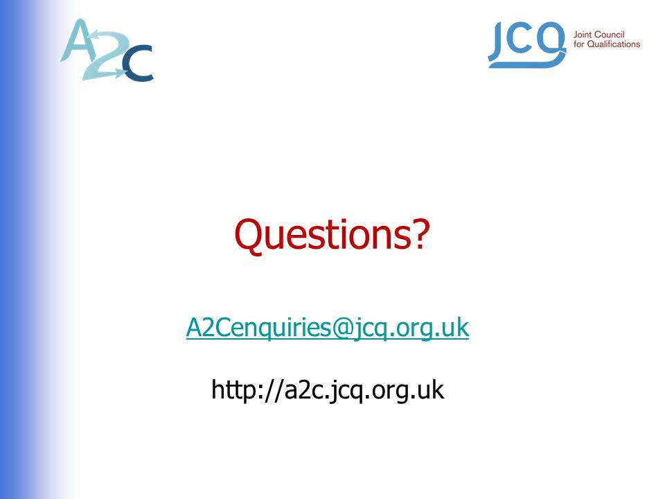 Questions? A2Cenquiries@jcq.org.uk http://a2c.jcq.org.uk