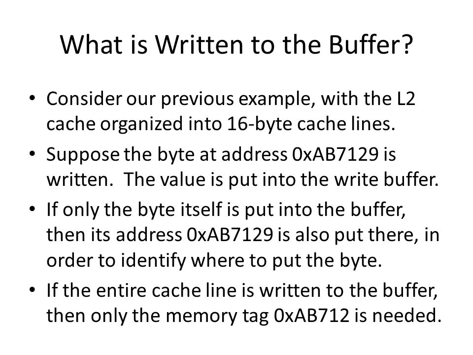 What is Written to the Buffer? Consider our previous example, with the L2 cache organized into 16-byte cache lines. Suppose the byte at address 0xAB71