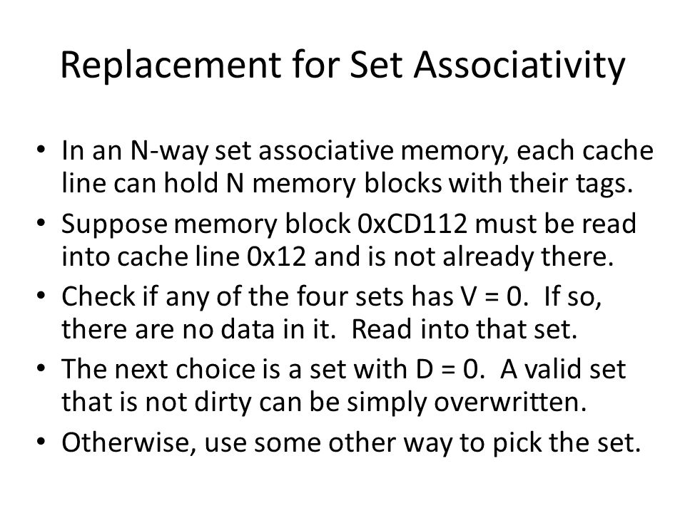 Replacement for Set Associativity In an N-way set associative memory, each cache line can hold N memory blocks with their tags. Suppose memory block 0