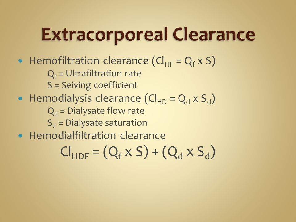 Hemofiltration clearance (Cl HF = Q f x S) Q f = Ultrafiltration rate S = Seiving coefficient Hemodialysis clearance (Cl HD = Q d x S d ) Q d = Dialys