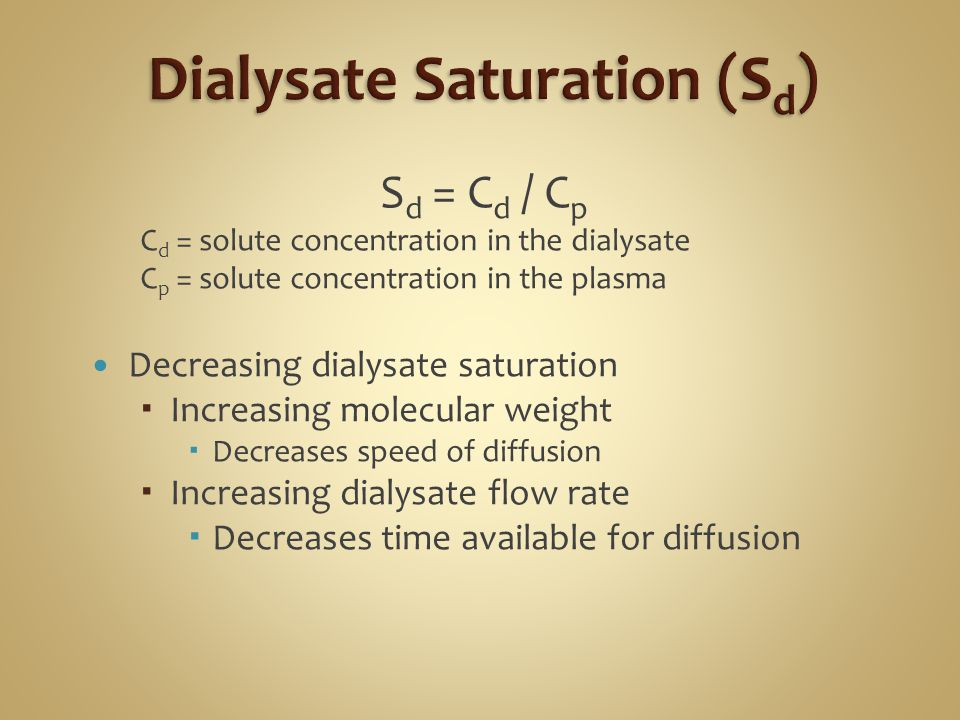 S d = C d / C p C d = solute concentration in the dialysate C p = solute concentration in the plasma Decreasing dialysate saturation Increasing molecu