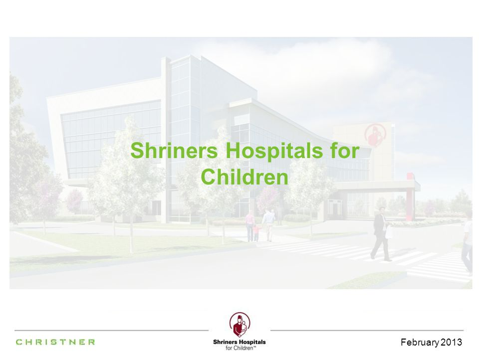 14 JULY 2012 February 2013 Shriners Hospitals for Children