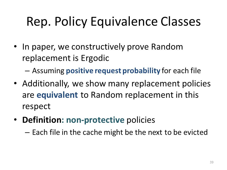 Rep. Policy Equivalence Classes In paper, we constructively prove Random replacement is Ergodic – Assuming positive request probability for each file