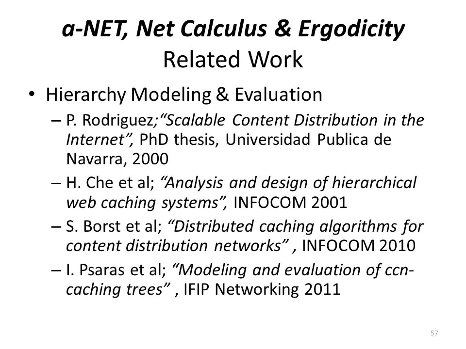 a-NET, Net Calculus & Ergodicity Related Work Hierarchy Modeling & Evaluation – P. Rodriguez;Scalable Content Distribution in the Internet, PhD thesis