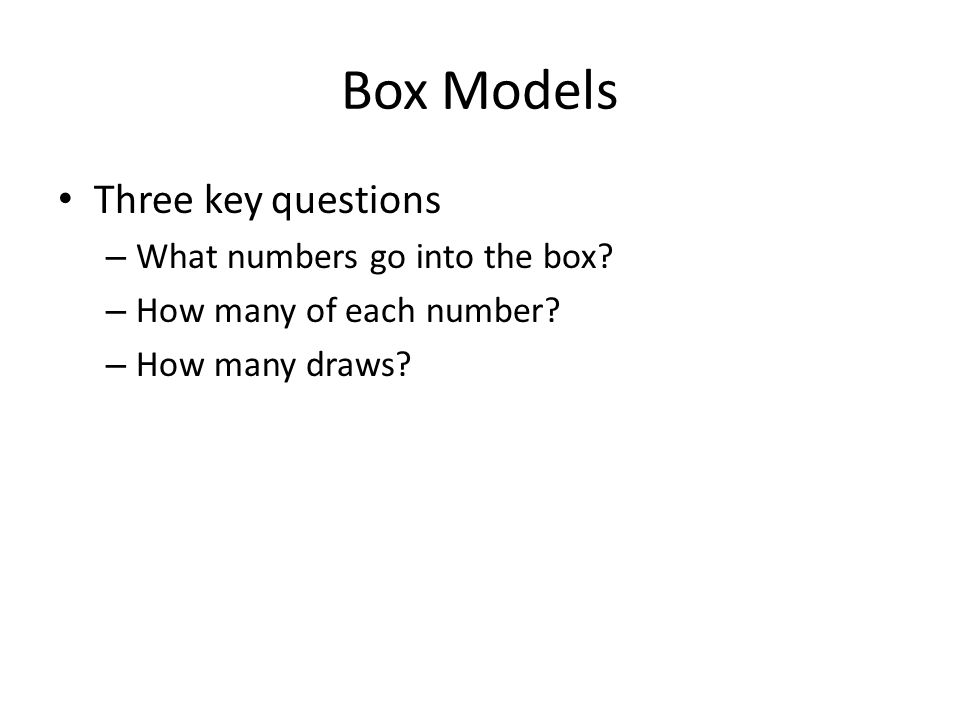 Box Models Three key questions – What numbers go into the box.