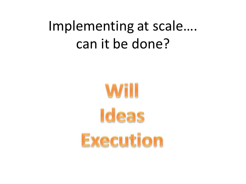 Implementing at scale…. can it be done