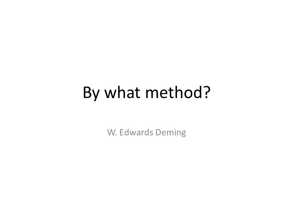 By what method W. Edwards Deming
