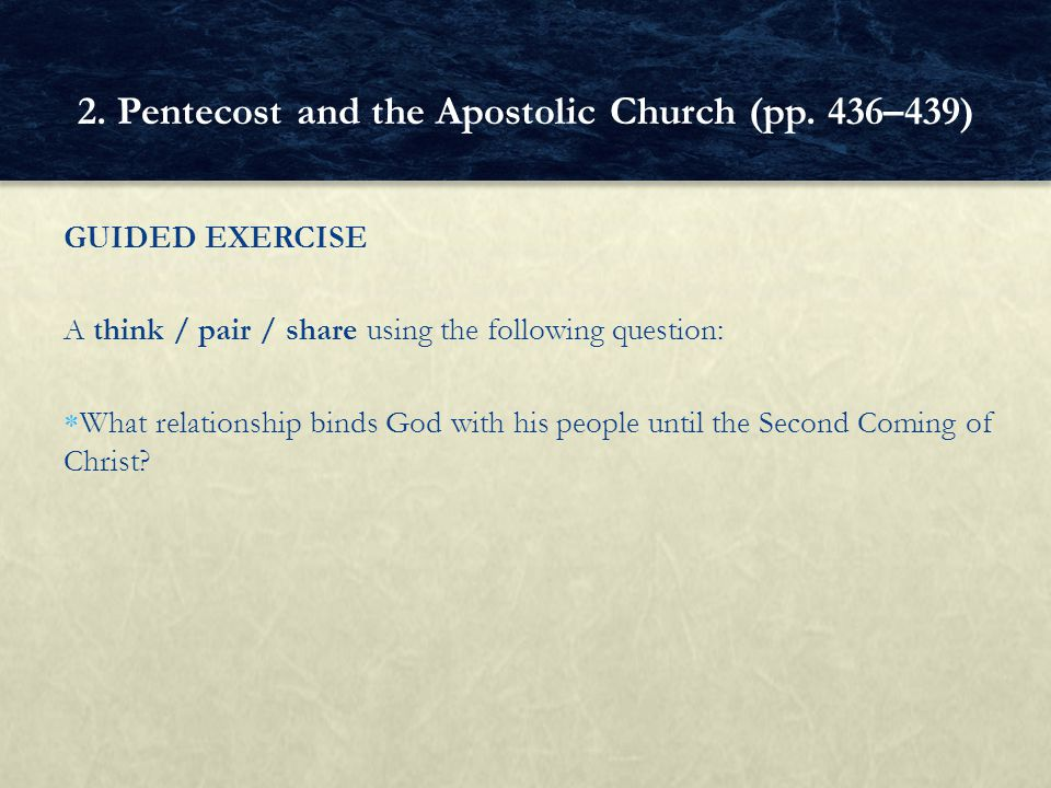 GUIDED EXERCISE A think / pair / share using the following question: What relationship binds God with his people until the Second Coming of Christ? 2.
