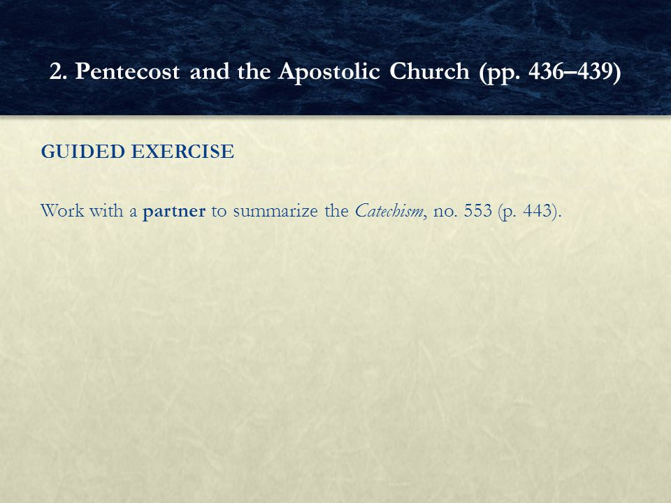 GUIDED EXERCISE Work with a partner to summarize the Catechism, no. 553 (p. 443). 2. Pentecost and the Apostolic Church (pp. 436–439)