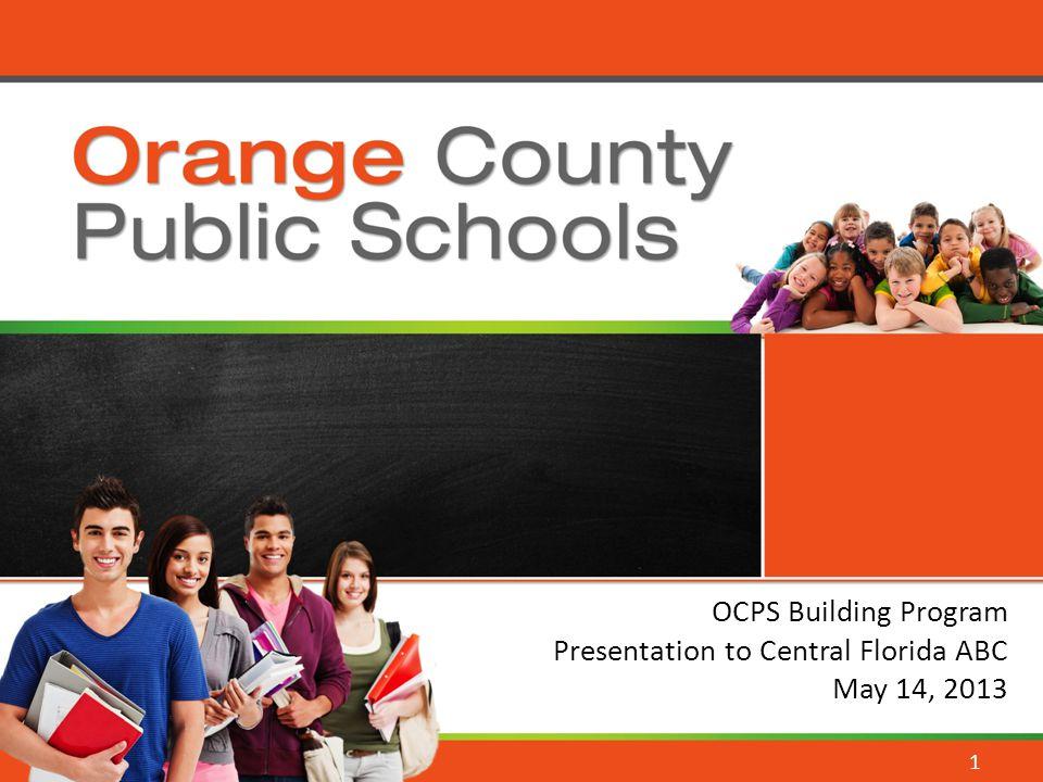 Orange County Public Schools OCPS Building Program Presentation to Central Florida ABC May 14, 2013 1
