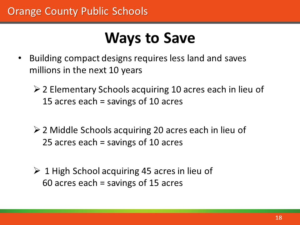Orange County Public Schools Ways to Save Building compact designs requires less land and saves millions in the next 10 years 2 Elementary Schools acq