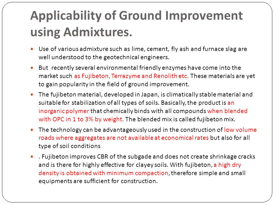 Applicability of Ground Improvement using Admixtures. Use of various admixture such as lime, cement, fly ash and furnace slag are well understood to t