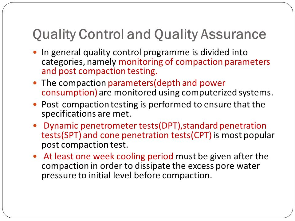 Quality Control and Quality Assurance In general quality control programme is divided into categories, namely monitoring of compaction parameters and