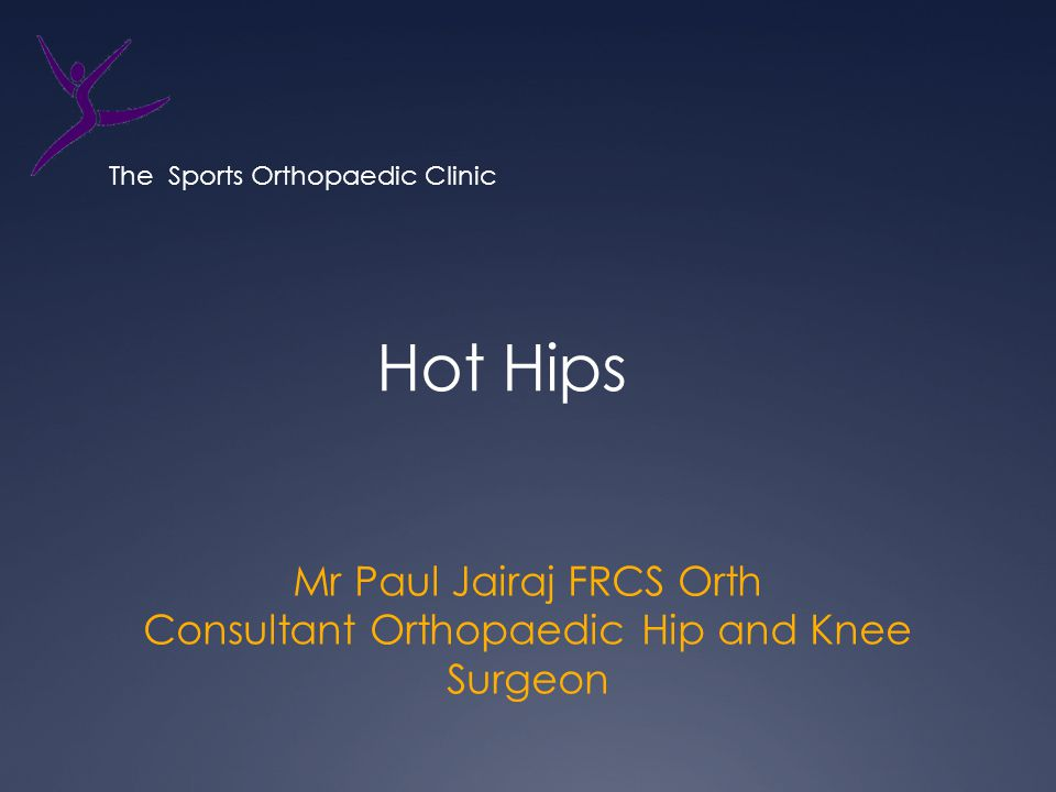 Mr Paul Jairaj FRCS Orth Consultant Orthopaedic Hip and Knee Surgeon Hot Hips The Sports Orthopaedic Clinic