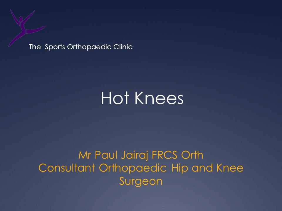 Mr Paul Jairaj FRCS Orth Consultant Orthopaedic Hip and Knee Surgeon Hot Knees The Sports Orthopaedic Clinic