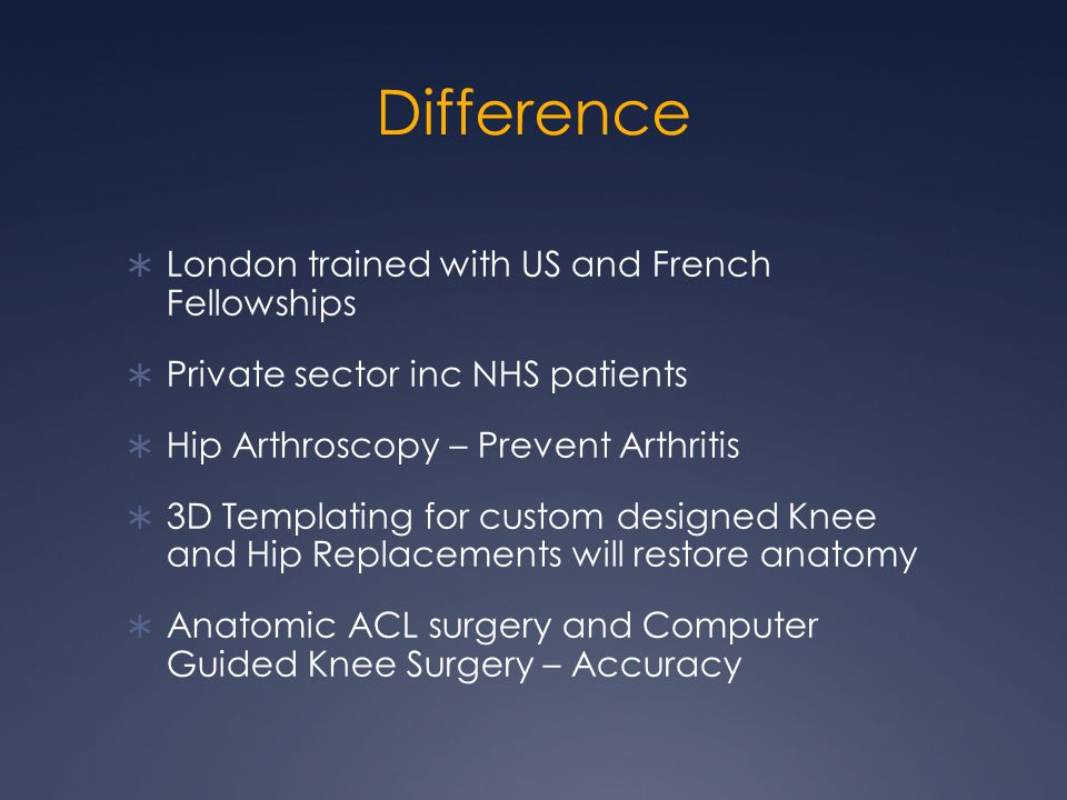 Difference London trained with US and French Fellowships Private sector inc NHS patients Hip Arthroscopy – Prevent Arthritis 3D Templating for custom