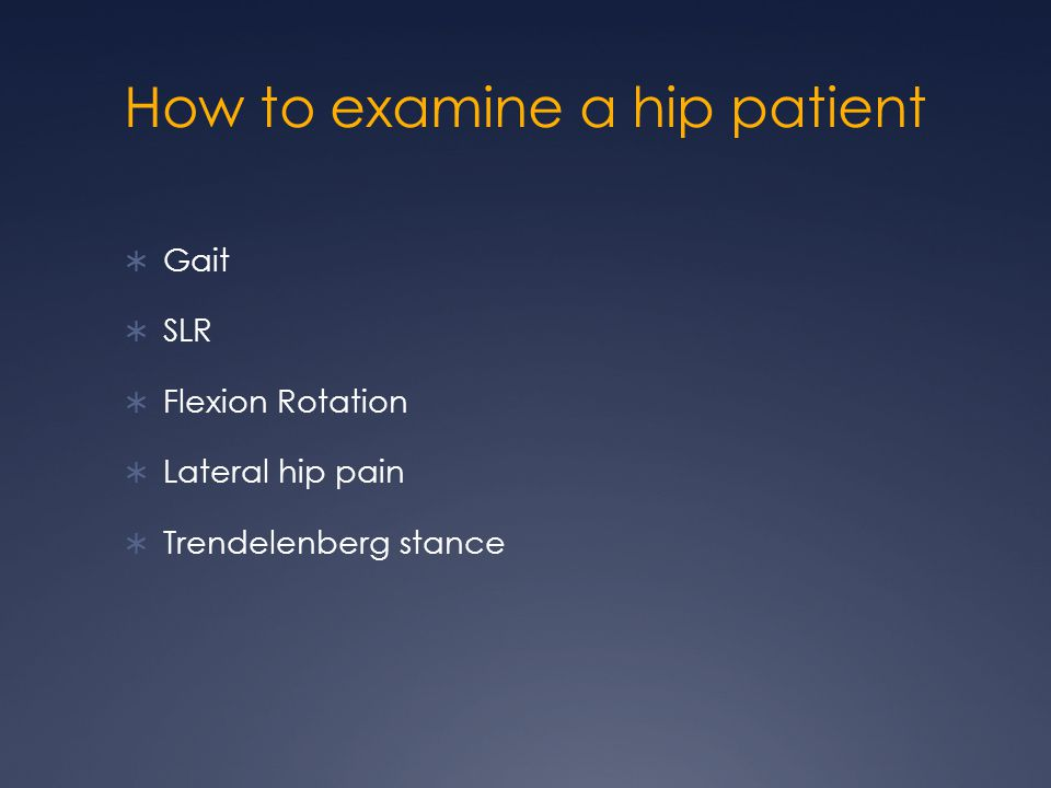 How to examine a hip patient Gait SLR Flexion Rotation Lateral hip pain Trendelenberg stance