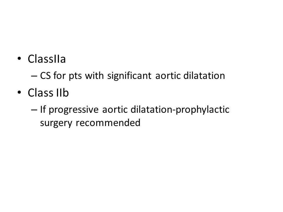 ClassIIa – CS for pts with significant aortic dilatation Class IIb – If progressive aortic dilatation-prophylactic surgery recommended