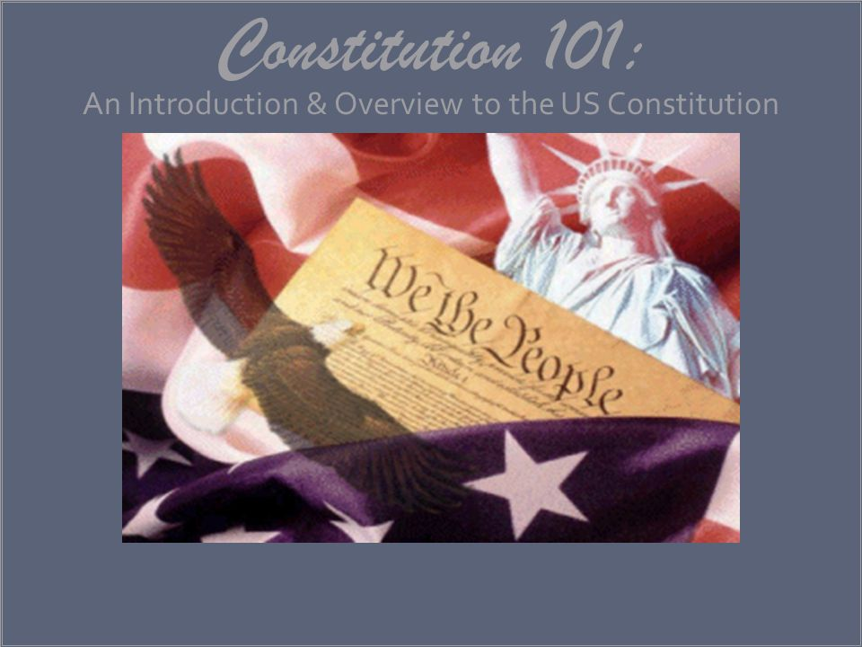 Constitution 101: An Introduction & Overview to the US Constitution