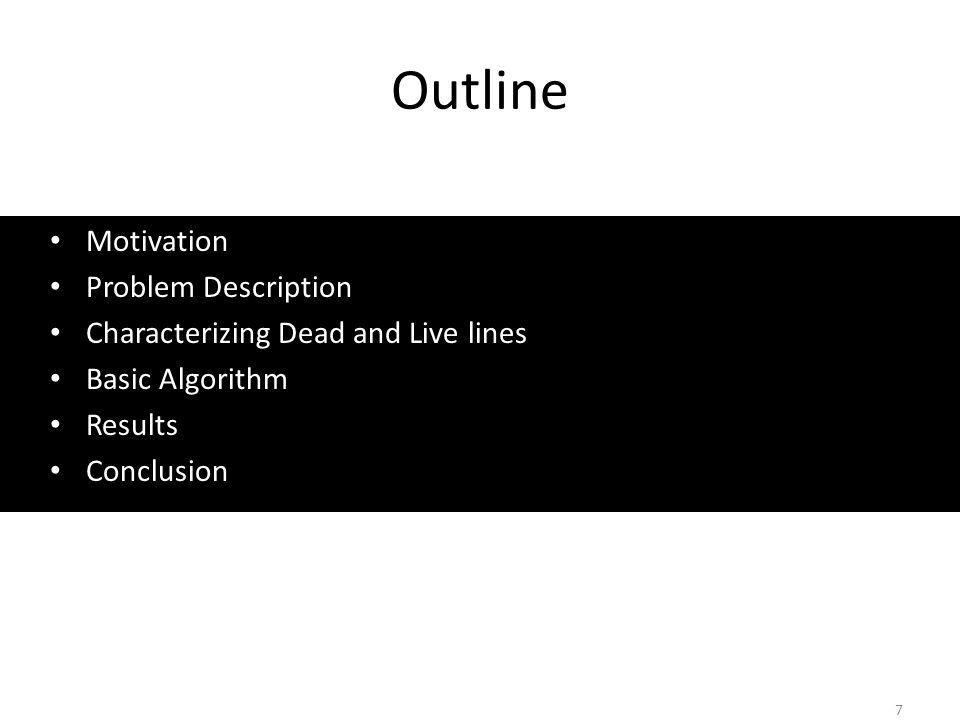 Outline Motivation Problem Description Characterizing Dead and Live lines Basic Algorithm Results Conclusion 7