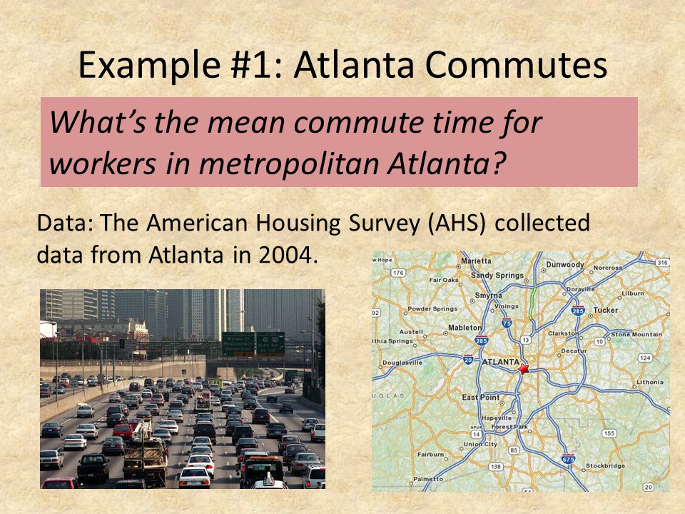 Example #1: Atlanta Commutes Data: The American Housing Survey (AHS) collected data from Atlanta in 2004.