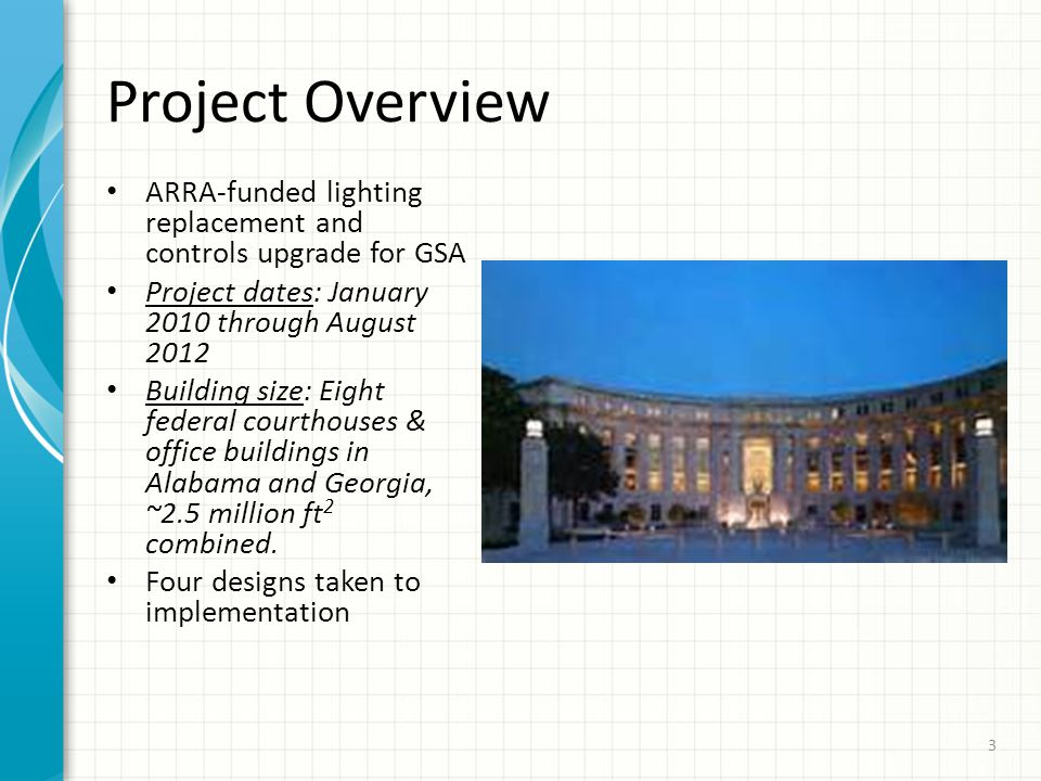 Project Overview ARRA-funded lighting replacement and controls upgrade for GSA Project dates: January 2010 through August 2012 Building size: Eight fe