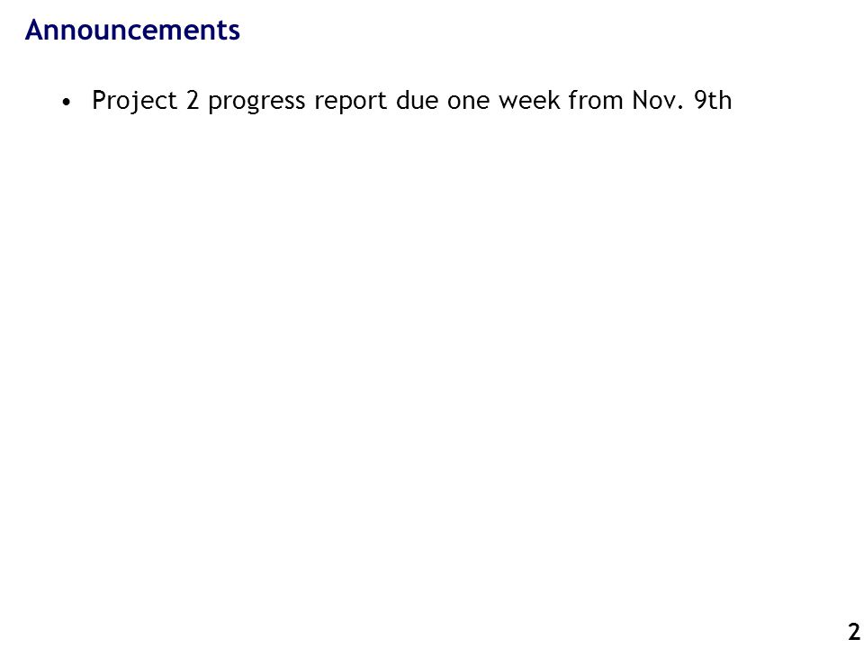 2 Announcements Project 2 progress report due one week from Nov. 9th