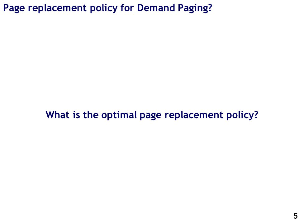 5 Page replacement policy for Demand Paging? What is the optimal page replacement policy?