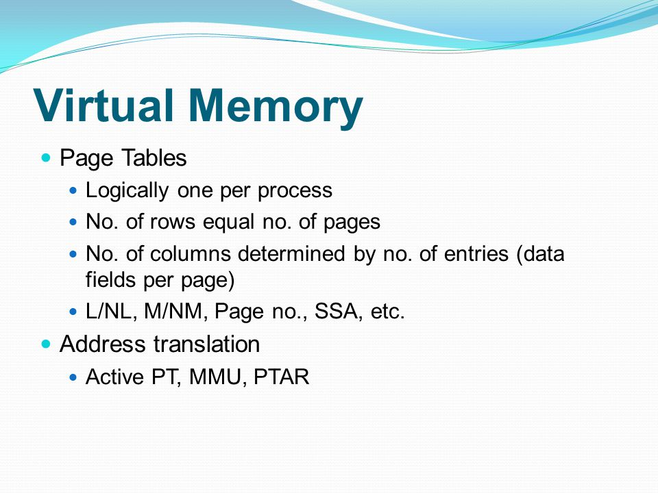 Virtual Memory Page Tables Logically one per process No.