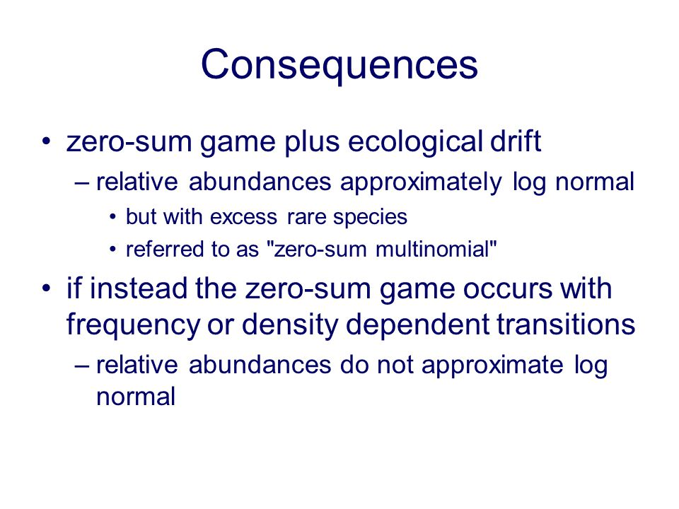 Consequences zero-sum game plus ecological drift –relative abundances approximately log normal but with excess rare species referred to as