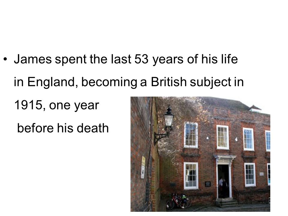 James spent the last 53 years of his life in England, becoming a British subject in 1915, one year before his death