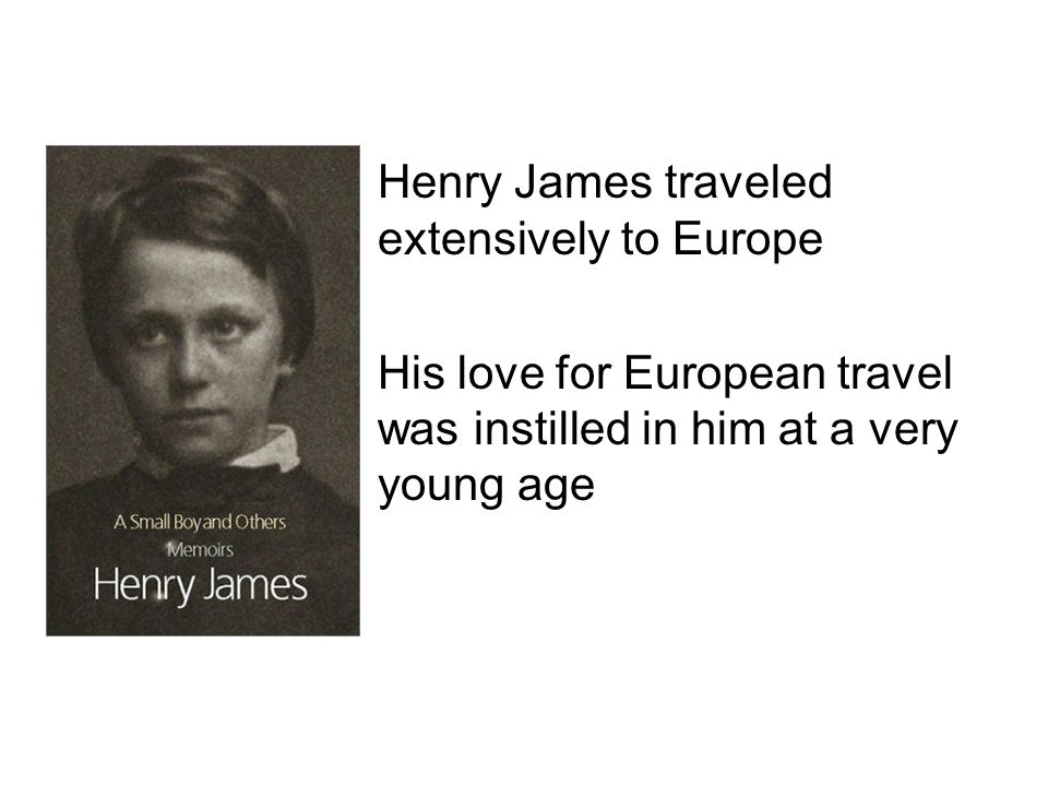 The Americans usually have an independence, a morality and an idealism which the Europeans lack James seemed to value both –the sophistication of Europe –the idealism of America