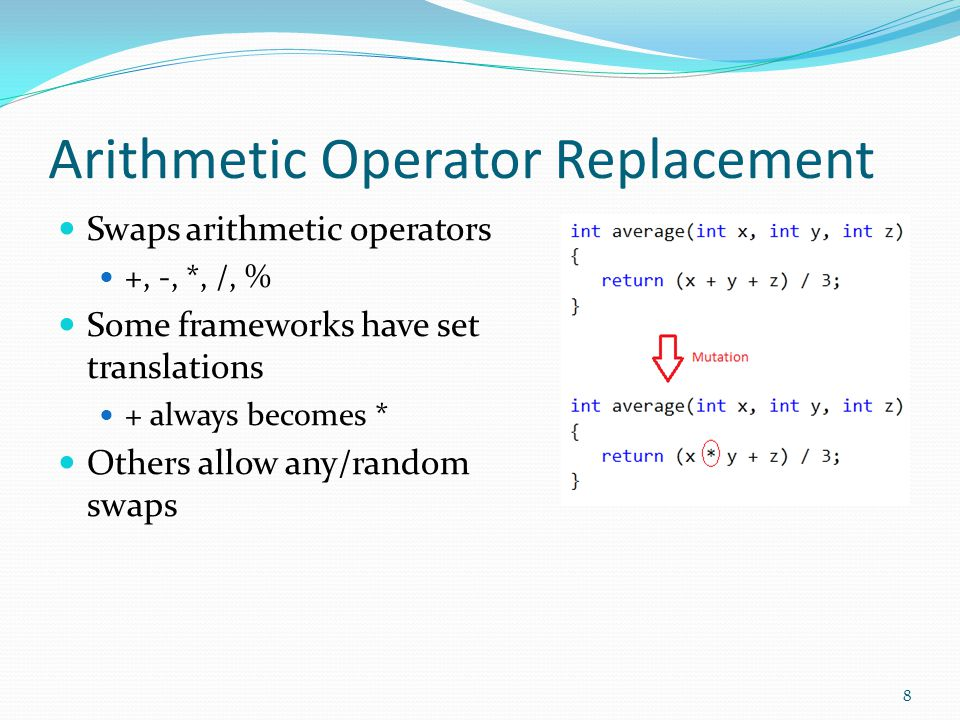 Arithmetic Operator Replacement Swaps arithmetic operators +, -, *, /, % Some frameworks have set translations + always becomes * Others allow any/ran