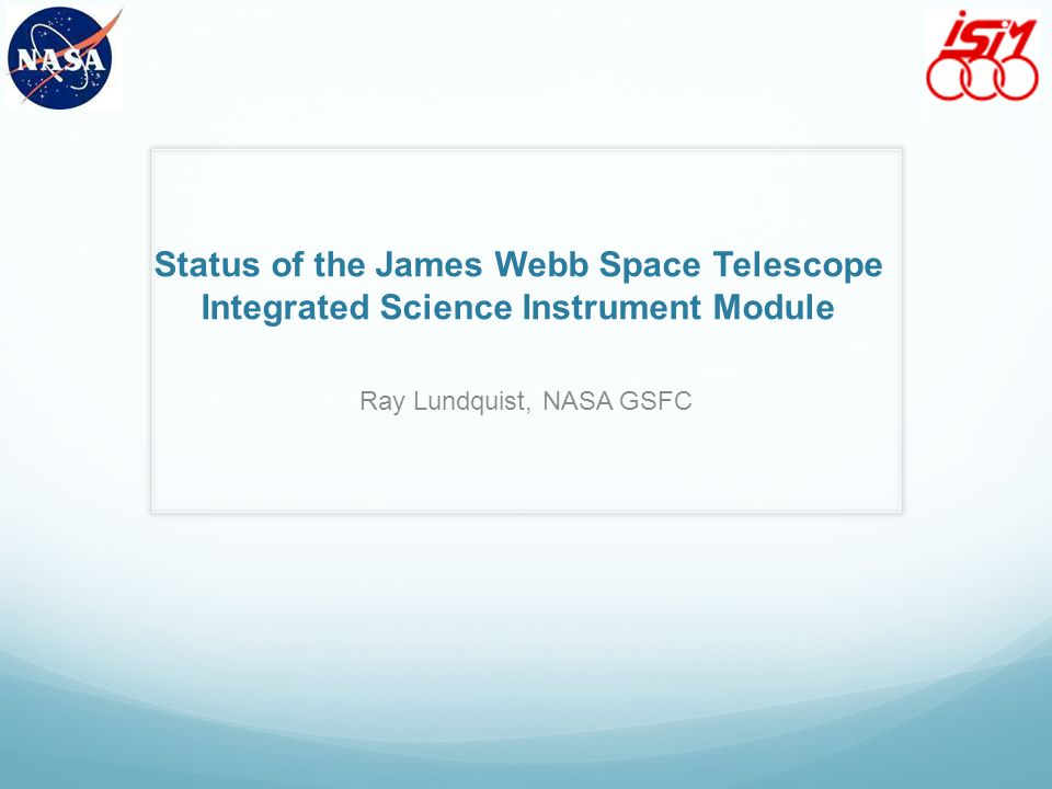 Status of the James Webb Space Telescope Integrated Science Instrument Module Ray Lundquist, NASA GSFC