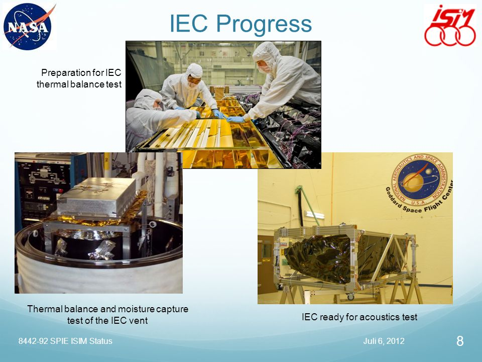 IEC Progress IEC ready for acoustics test Preparation for IEC thermal balance test Thermal balance and moisture capture test of the IEC vent Juli 6, 2