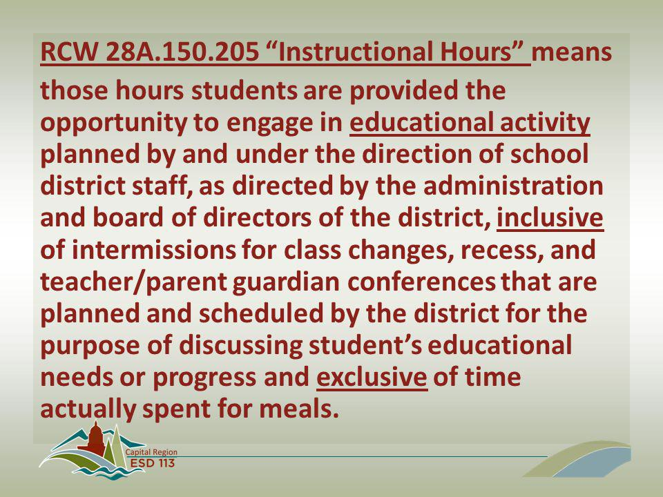 RCW 28A.150.205 Instructional Hours means those hours students are provided the opportunity to engage in educational activity planned by and under the