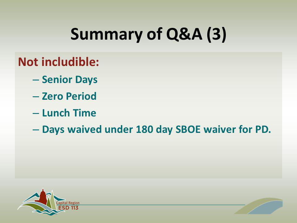 Summary of Q&A (3) Not includible: – Senior Days – Zero Period – Lunch Time – Days waived under 180 day SBOE waiver for PD.