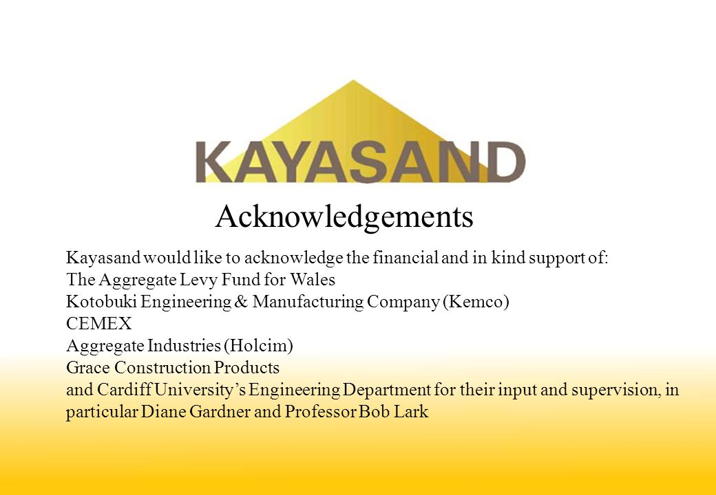 Acknowledgements Kayasand would like to acknowledge the financial and in kind support of: The Aggregate Levy Fund for Wales Kotobuki Engineering & Man
