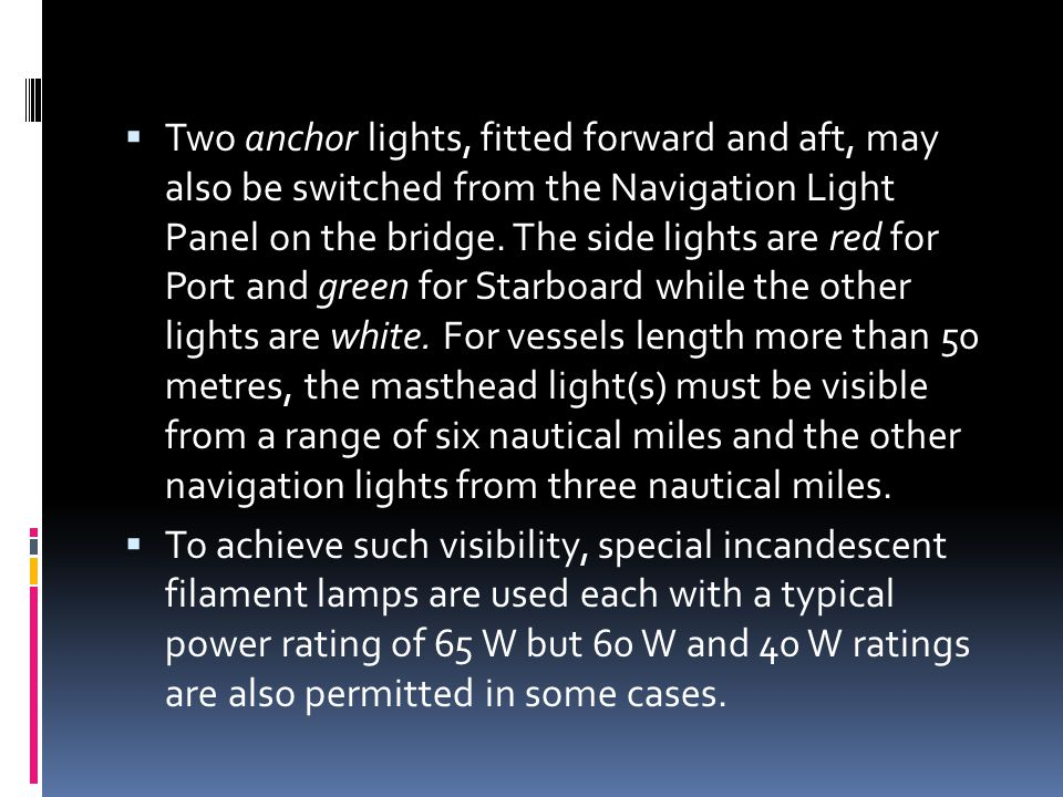 Two anchor lights, fitted forward and aft, may also be switched from the Navigation Light Panel on the bridge.