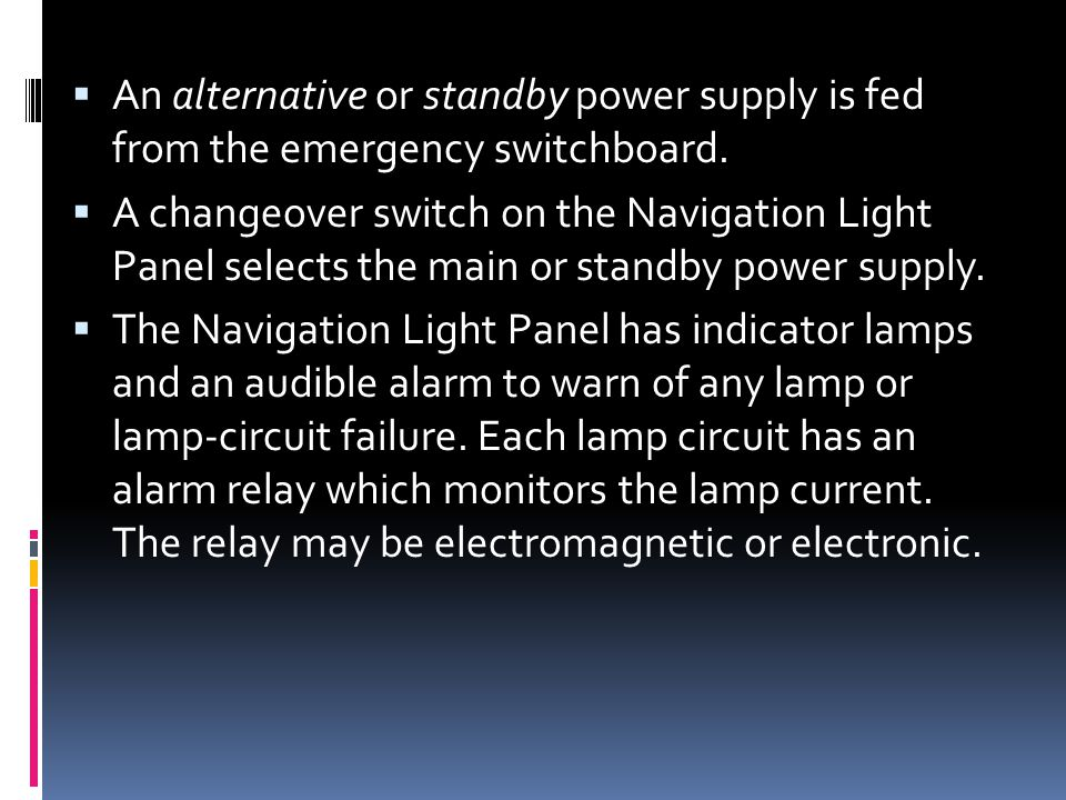 An alternative or standby power supply is fed from the emergency switchboard.
