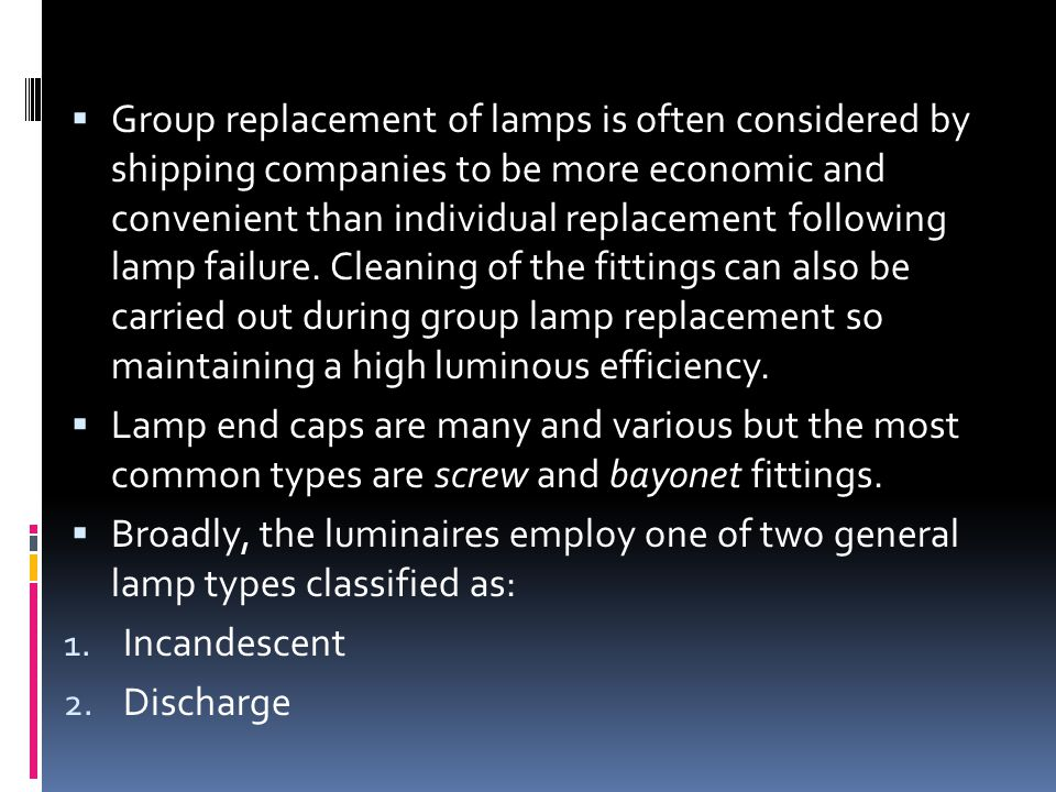 Group replacement of lamps is often considered by shipping companies to be more economic and convenient than individual replacement following lamp failure.