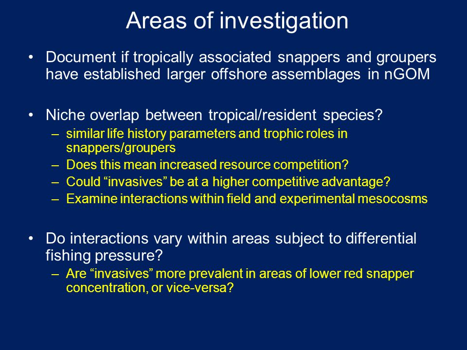 Areas of investigation Document if tropically associated snappers and groupers have established larger offshore assemblages in nGOM Niche overlap betw