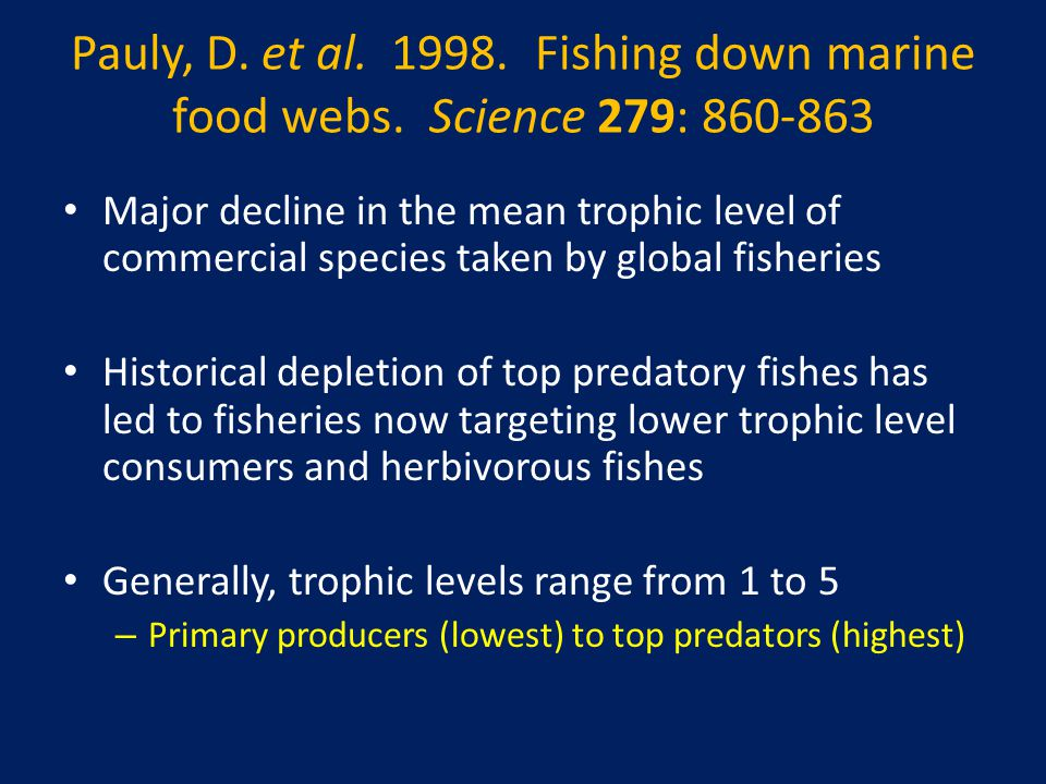 Pauly, D. et al. 1998. Fishing down marine food webs.
