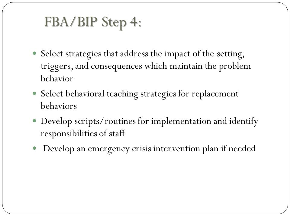 FBA/BIP Steps Overview 1.Define the Interfering Behavior 2.