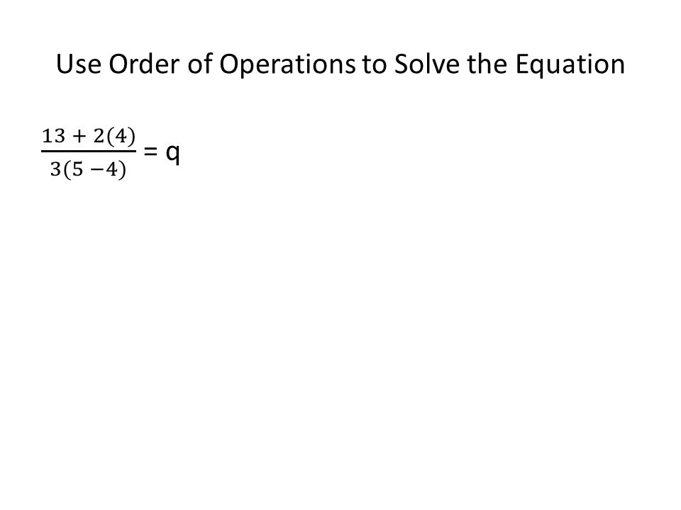 Use Order of Operations to Solve the Equation