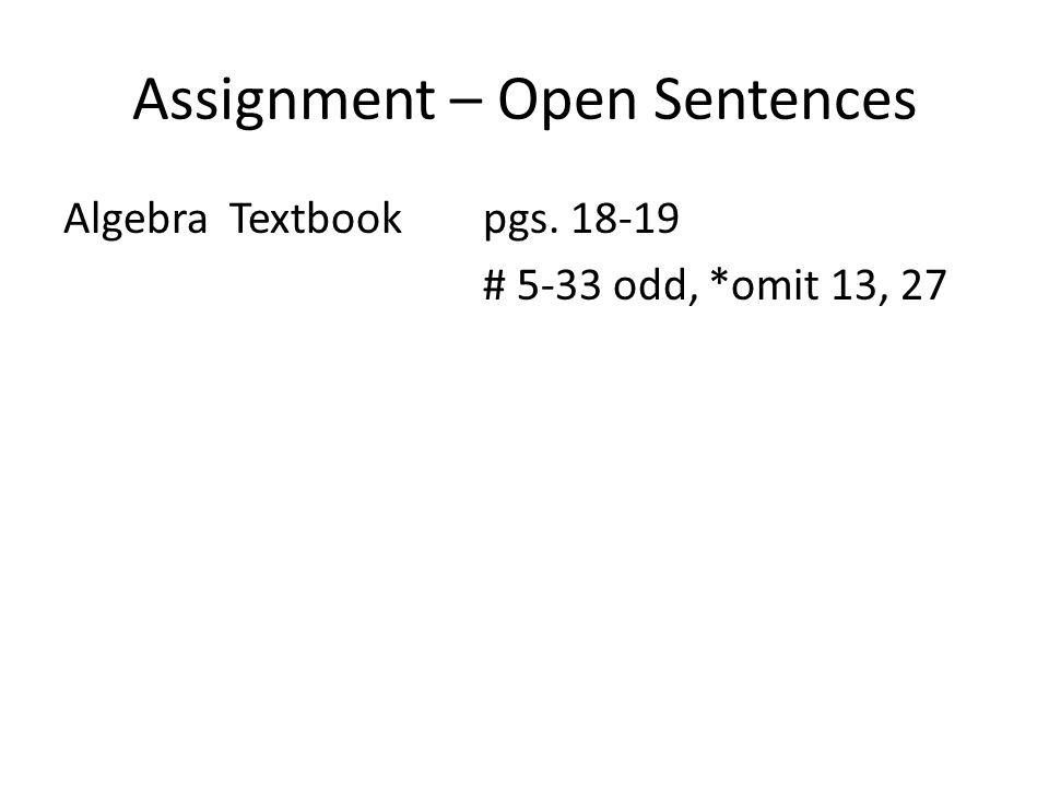 Assignment – Open Sentences Algebra Textbookpgs. 18-19 # 5-33 odd, *omit 13, 27