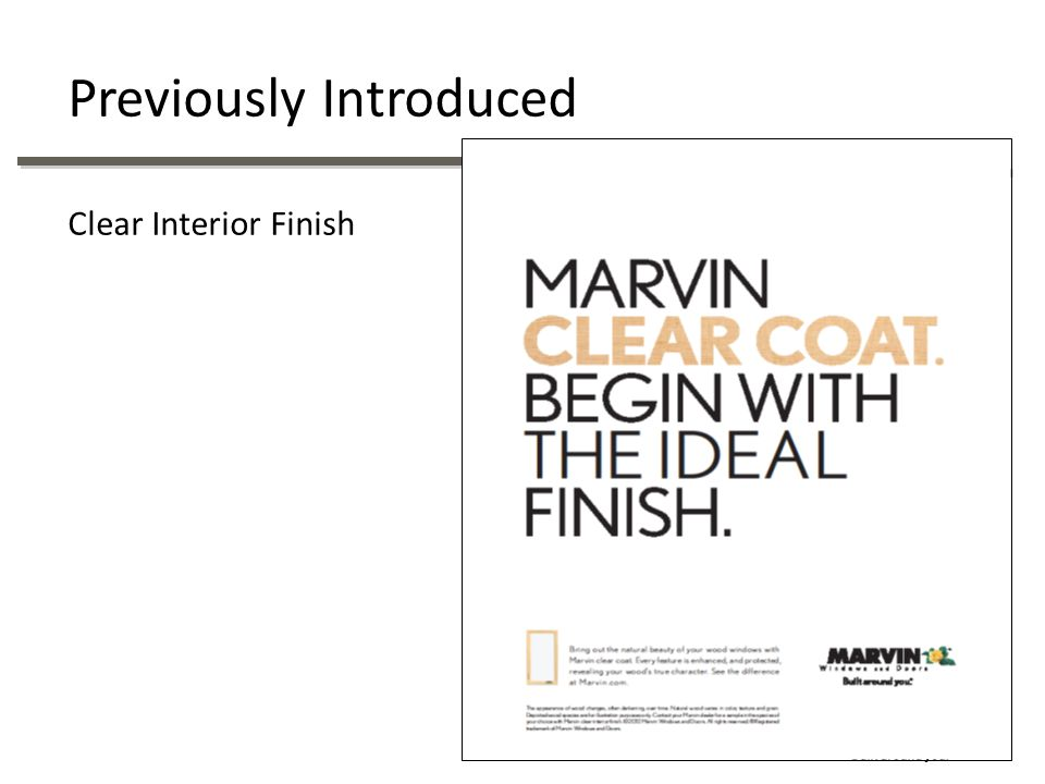 All Marvin window and door products Both wood and Clad All wood species Standard lead times Water-borne Acrylic Enamel coating Semi-gloss 2 coat process Available December 17, 2012 OMS version 1.10 Clear Interior Finish Overview