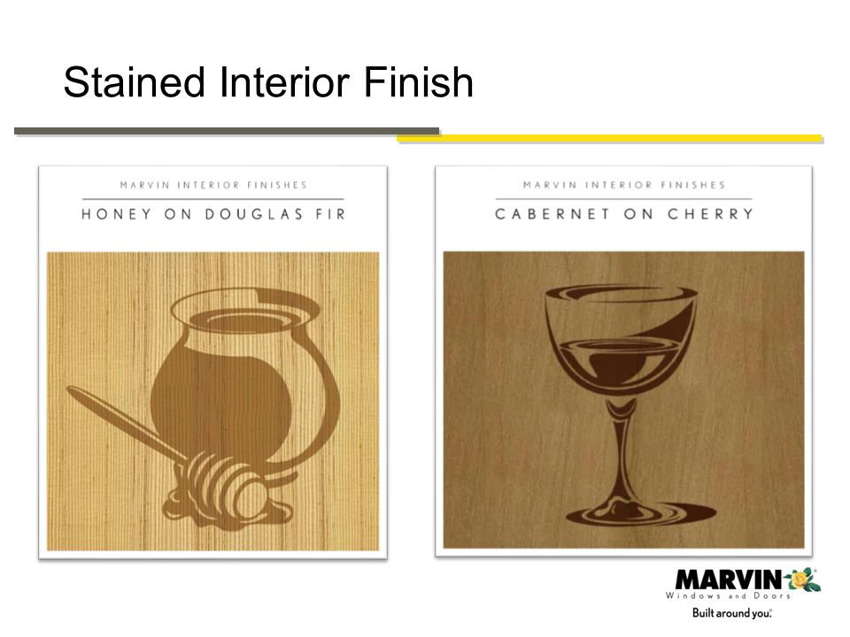 ALL current Marvin Window and Door products Both Wood and Clad products Standard lead times Six stain colors All Wood species Available for select species- Cedro Macho, Walnut and Maple All options and accessories available 6 WheatHoneyHazelnutLeatherCabernetEspresso Stained Interior Finish