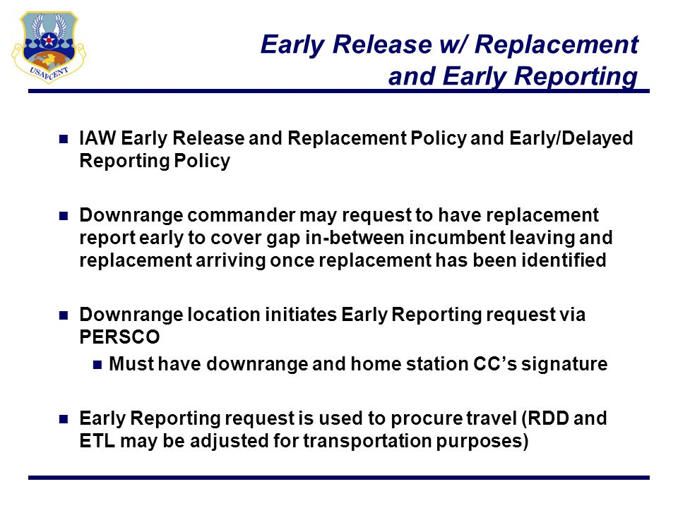 Early Release w/ Replacement and Early Reporting IAW Early Release and Replacement Policy and Early/Delayed Reporting Policy Downrange commander may r